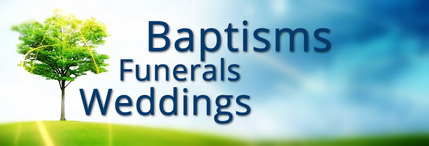 Baptisms Weddings and Funerals